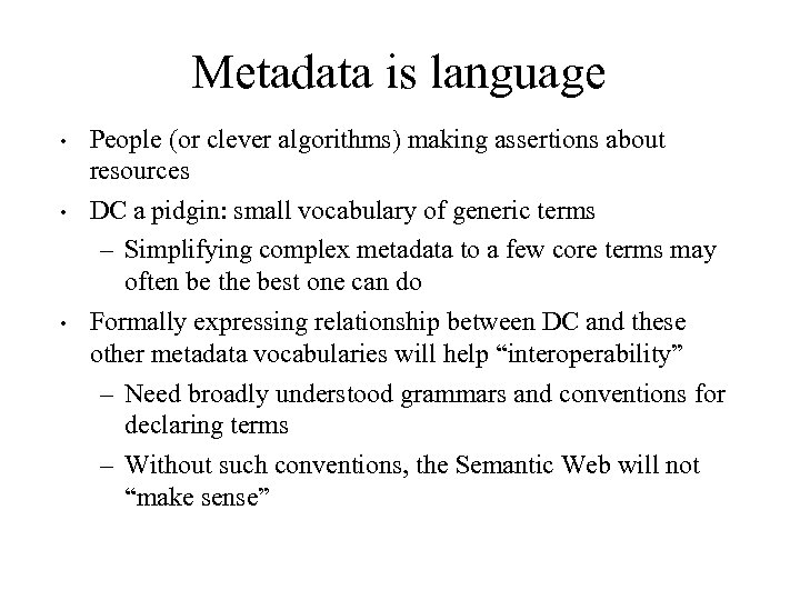 Metadata is language • People (or clever algorithms) making assertions about resources • DC