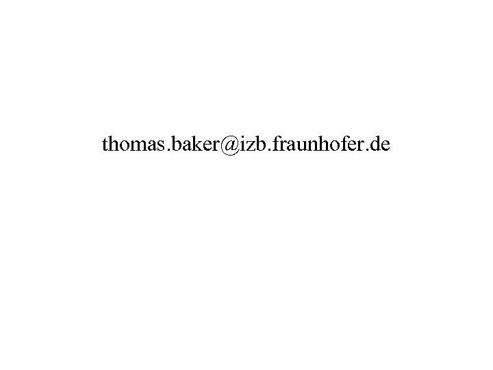 thomas. baker@izb. fraunhofer. de