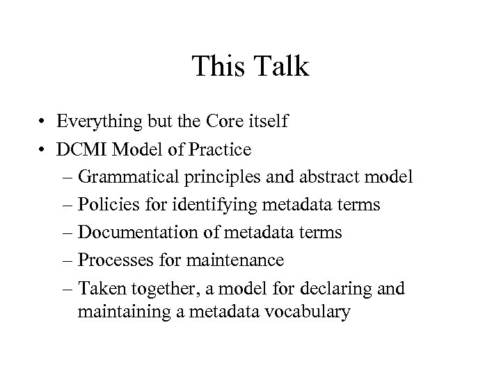 This Talk • Everything but the Core itself • DCMI Model of Practice –