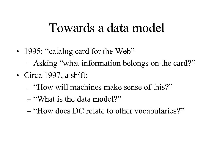 """Towards a data model • 1995: """"catalog card for the Web"""" – Asking """"what"""