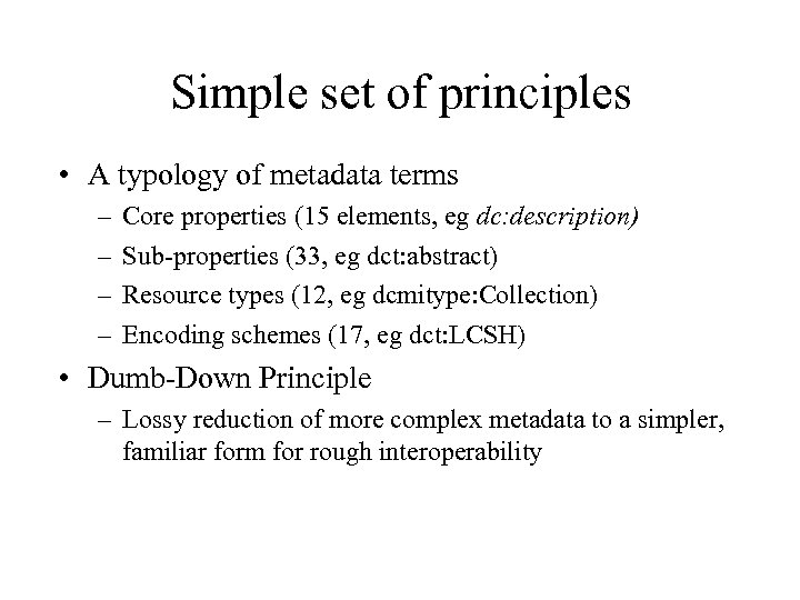 Simple set of principles • A typology of metadata terms – – Core properties
