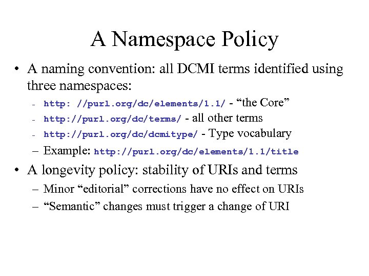 A Namespace Policy • A naming convention: all DCMI terms identified using three namespaces: