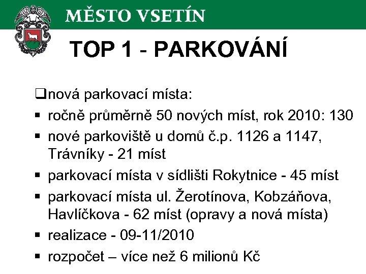 TOP 1 - PARKOVÁNÍ qnová parkovací místa: § ročně průměrně 50 nových míst, rok