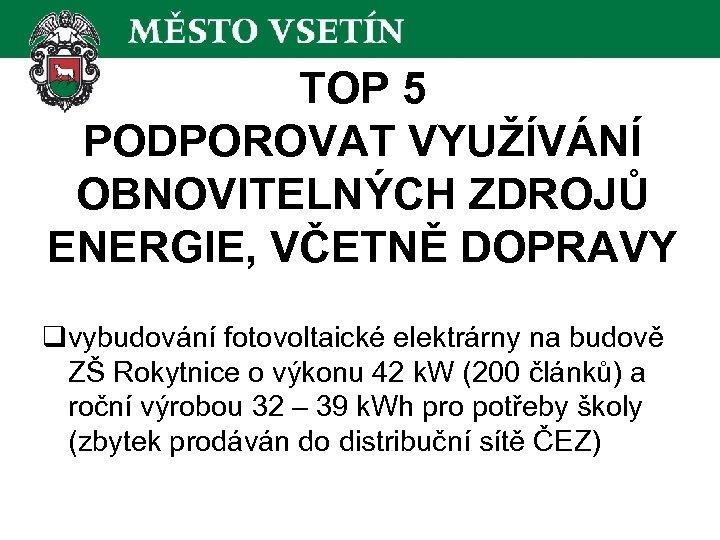 TOP 5 PODPOROVAT VYUŽÍVÁNÍ OBNOVITELNÝCH ZDROJŮ ENERGIE, VČETNĚ DOPRAVY qvybudování fotovoltaické elektrárny na budově