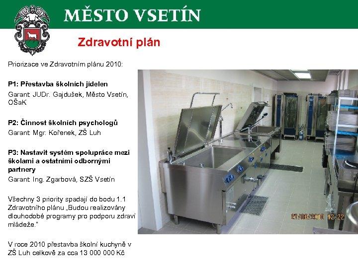 Zdravotní plán Priorizace ve Zdravotním plánu 2010: P 1: Přestavba školních jídelen Garant: JUDr.