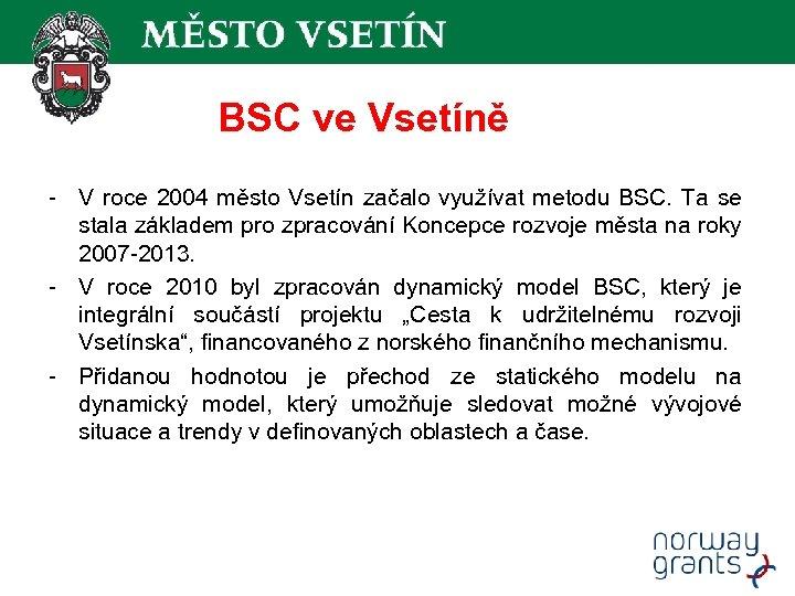 BSC ve Vsetíně - V roce 2004 město Vsetín začalo využívat metodu BSC. Ta