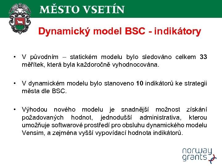 Dynamický model BSC - indikátory • V původním – statickém modelu bylo sledováno celkem