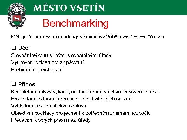 Benchmarking MěÚ je členem Benchmarkingové iniciativy 2005, (sdružení cca 90 obcí) q Účel Srovnání