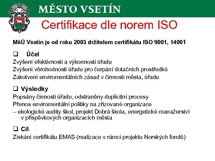 Certifikace dle norem ISO MěÚ Vsetín je od roku 2003 držitelem certifikátu ISO 9001,