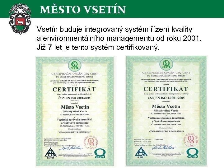 Vsetín buduje integrovaný systém řízení kvality a environmentálního managementu od roku 2001. Již 7