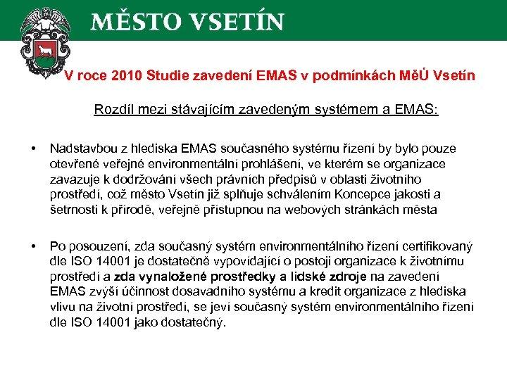 V roce 2010 Studie zavedení EMAS v podmínkách MěÚ Vsetín Rozdíl mezi stávajícím