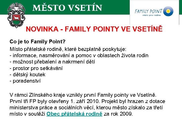 NOVINKA - FAMILY POINTY VE VSETÍNĚ Co je to Family Point? Místo přátelské rodině,