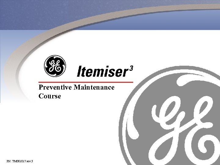 Preventive Maintenance Course PN: TM 001017 rev: 3