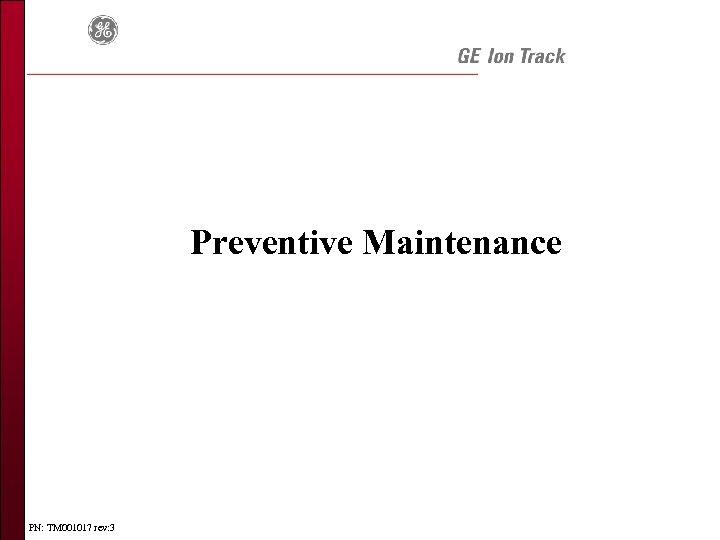 Preventive Maintenance PN: TM 001017 rev: 3
