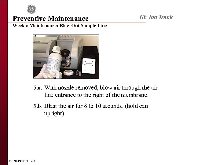 Preventive Maintenance Weekly Maintenance: Blow Out Sample Line 5. a. With nozzle removed, blow