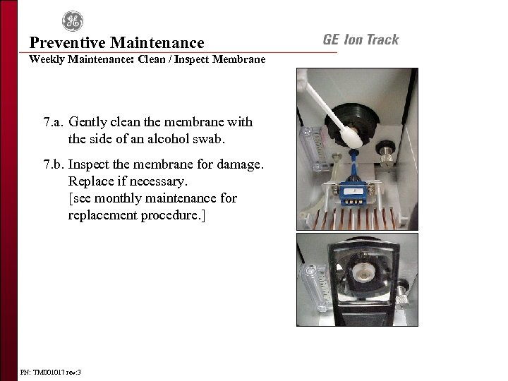 Preventive Maintenance Weekly Maintenance: Clean / Inspect Membrane 7. a. Gently clean the membrane
