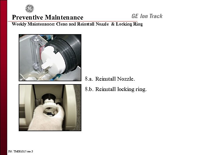 Preventive Maintenance Weekly Maintenance: Clean and Reinstall Nozzle & Locking Ring 8. a. Reinstall