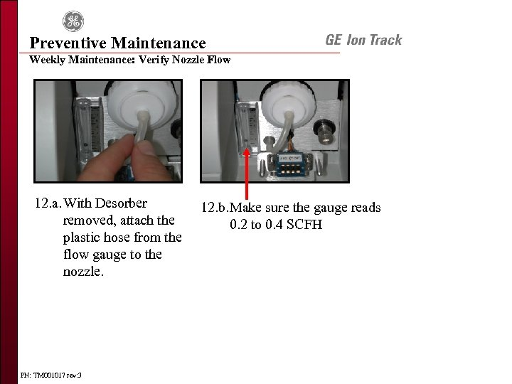 Preventive Maintenance Weekly Maintenance: Verify Nozzle Flow 12. a. With Desorber removed, attach the