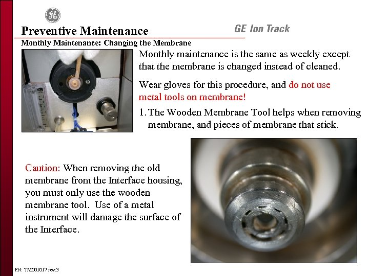 Preventive Maintenance Monthly Maintenance: Changing the Membrane Monthly maintenance is the same as weekly
