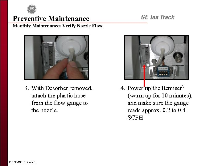 Preventive Maintenance Monthly Maintenance: Verify Nozzle Flow 3. With Desorber removed, attach the plastic