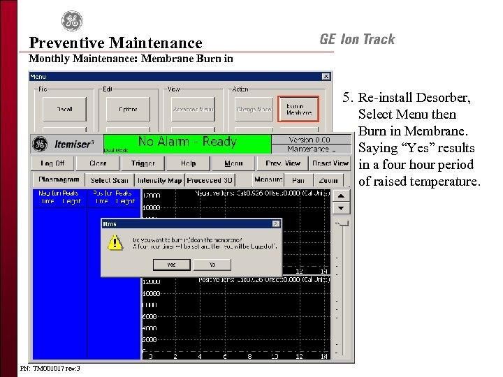 Preventive Maintenance Monthly Maintenance: Membrane Burn in 5. Re-install Desorber, Select Menu then Burn