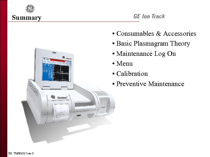 Summary • Consumables & Accessories • Basic Plasmagram Theory • Maintenance Log On •