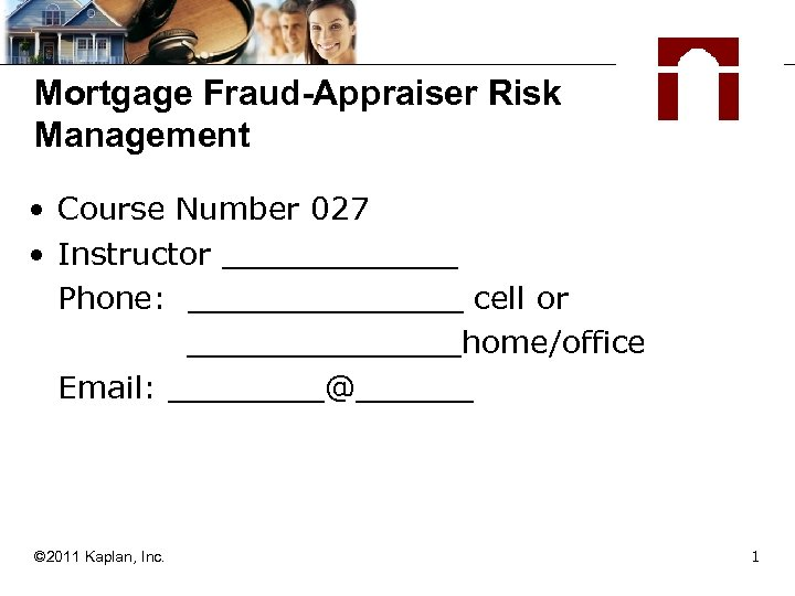 Mortgage Fraud-Appraiser Risk Management • Course Number 027 • Instructor ______ Phone: _______ cell