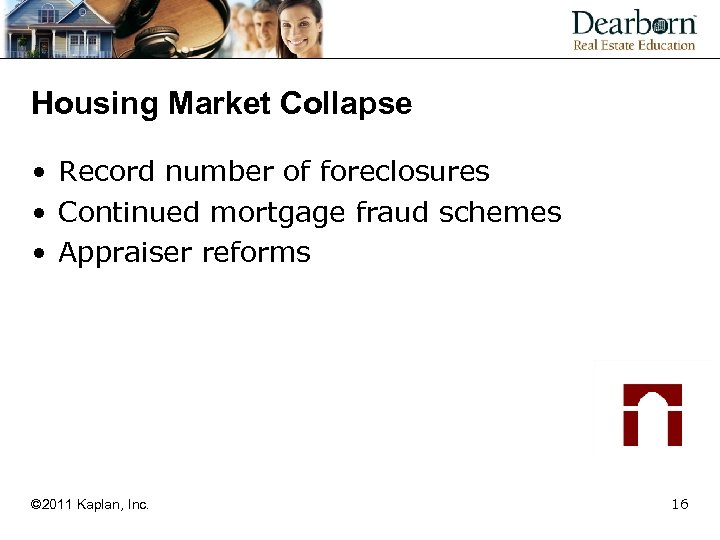 Housing Market Collapse • Record number of foreclosures • Continued mortgage fraud schemes •