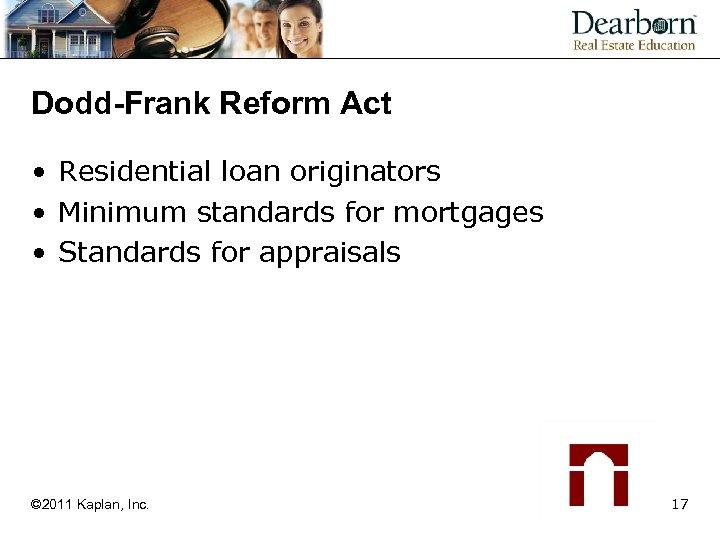 Dodd-Frank Reform Act • Residential loan originators • Minimum standards for mortgages • Standards