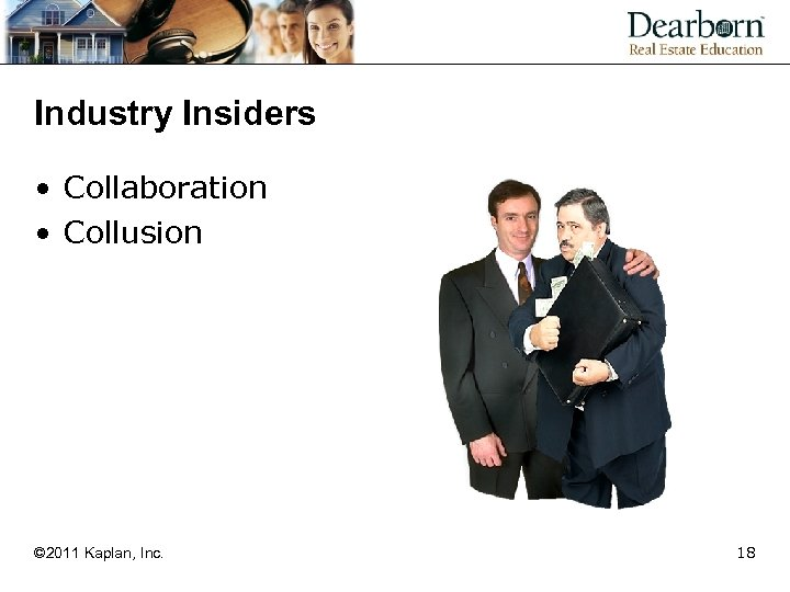 Industry Insiders • Collaboration • Collusion © 2011 Kaplan, Inc. 18