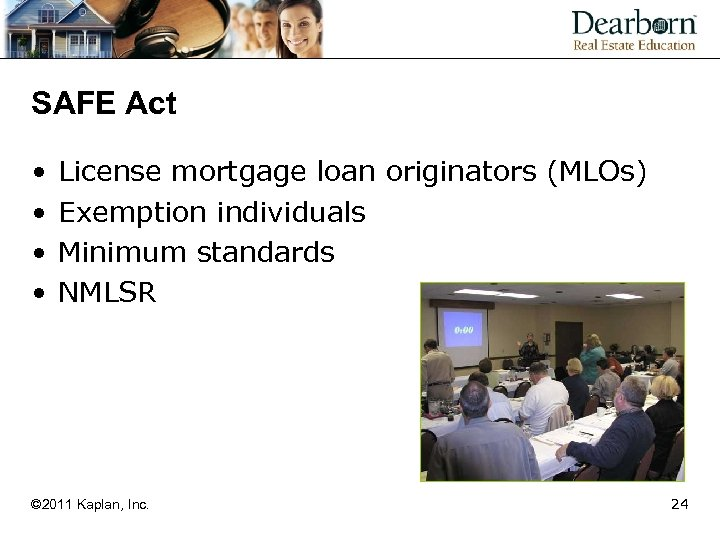 SAFE Act • • License mortgage loan originators (MLOs) Exemption individuals Minimum standards NMLSR