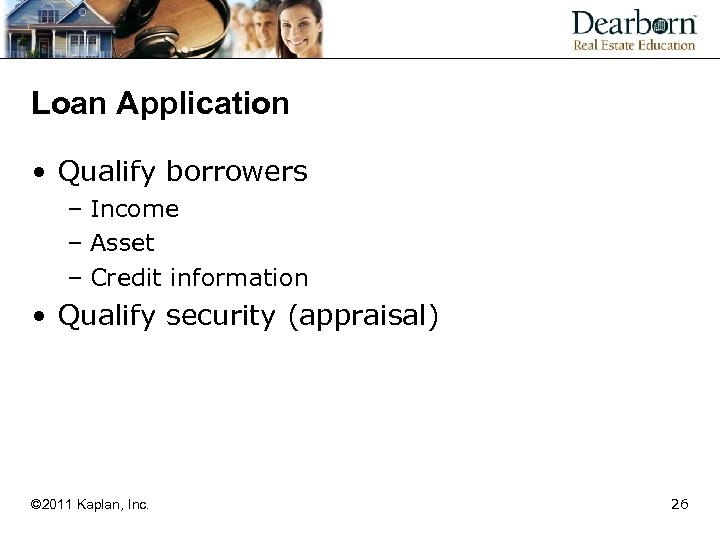 Loan Application • Qualify borrowers – Income – Asset – Credit information • Qualify