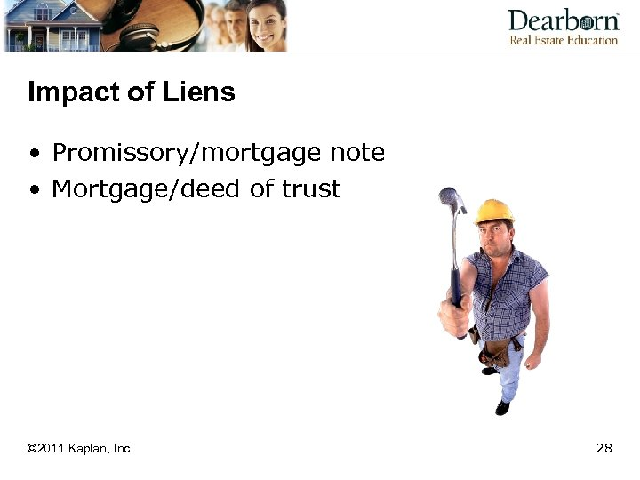 Impact of Liens • Promissory/mortgage note • Mortgage/deed of trust © 2011 Kaplan, Inc.