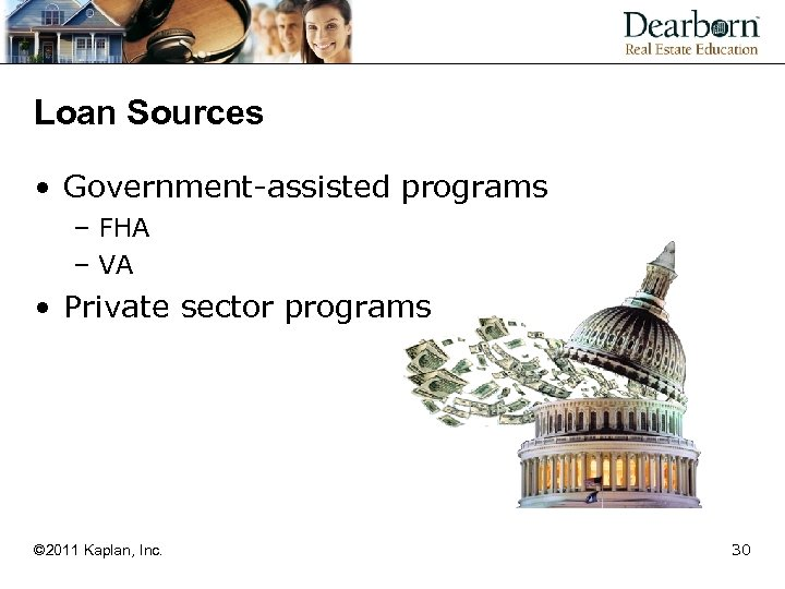 Loan Sources • Government-assisted programs – FHA – VA • Private sector programs ©