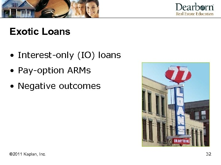 Exotic Loans • Interest-only (IO) loans • Pay-option ARMs • Negative outcomes © 2011