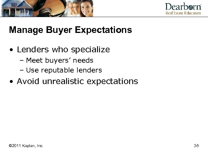 Manage Buyer Expectations • Lenders who specialize – Meet buyers' needs – Use reputable