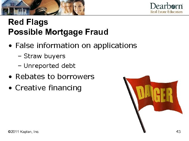 Red Flags Possible Mortgage Fraud • False information on applications – Straw buyers –