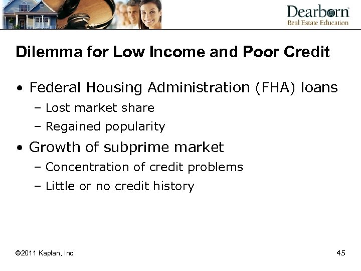 Dilemma for Low Income and Poor Credit • Federal Housing Administration (FHA) loans –