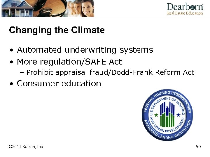 Changing the Climate • Automated underwriting systems • More regulation/SAFE Act – Prohibit appraisal