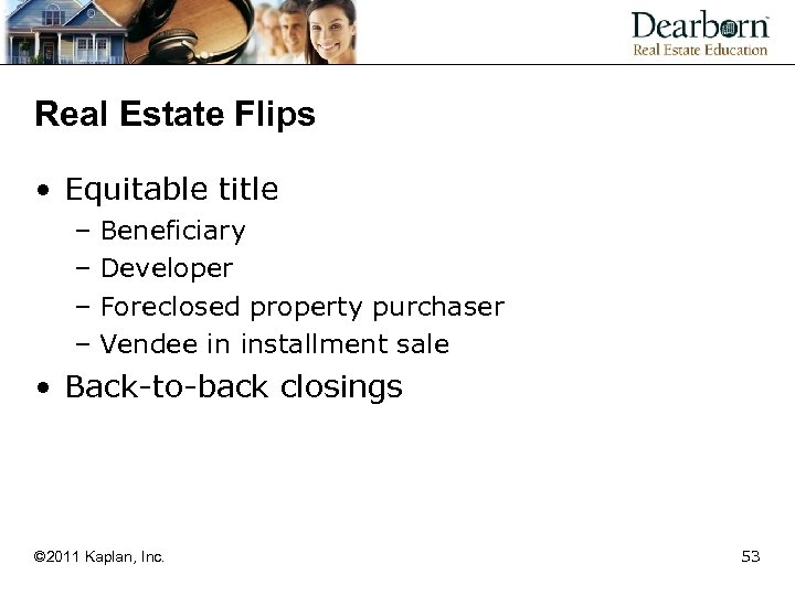 Real Estate Flips • Equitable title – Beneficiary – Developer – Foreclosed property purchaser