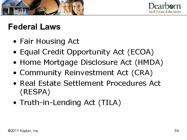 Federal Laws • • • Fair Housing Act Equal Credit Opportunity Act (ECOA) Home