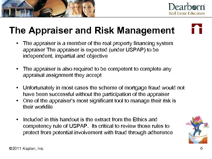 The Appraiser and Risk Management • The appraiser is a member of the real