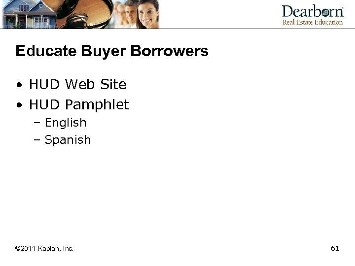 Educate Buyer Borrowers • HUD Web Site • HUD Pamphlet – English – Spanish