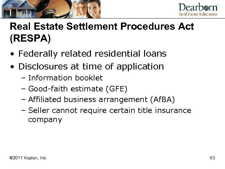 Real Estate Settlement Procedures Act (RESPA) • Federally related residential loans • Disclosures at