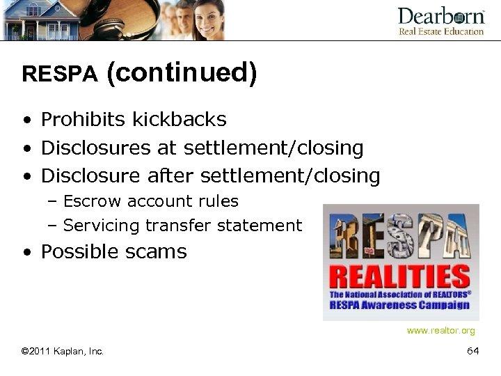 RESPA (continued) • Prohibits kickbacks • Disclosures at settlement/closing • Disclosure after settlement/closing –