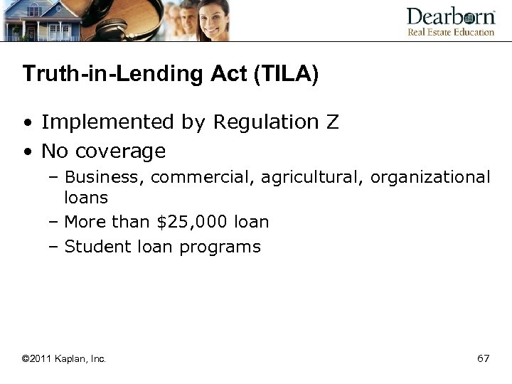 Truth-in-Lending Act (TILA) • Implemented by Regulation Z • No coverage – Business, commercial,