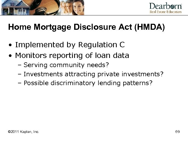 Home Mortgage Disclosure Act (HMDA) • Implemented by Regulation C • Monitors reporting of