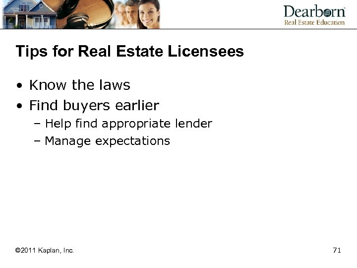 Tips for Real Estate Licensees • Know the laws • Find buyers earlier –