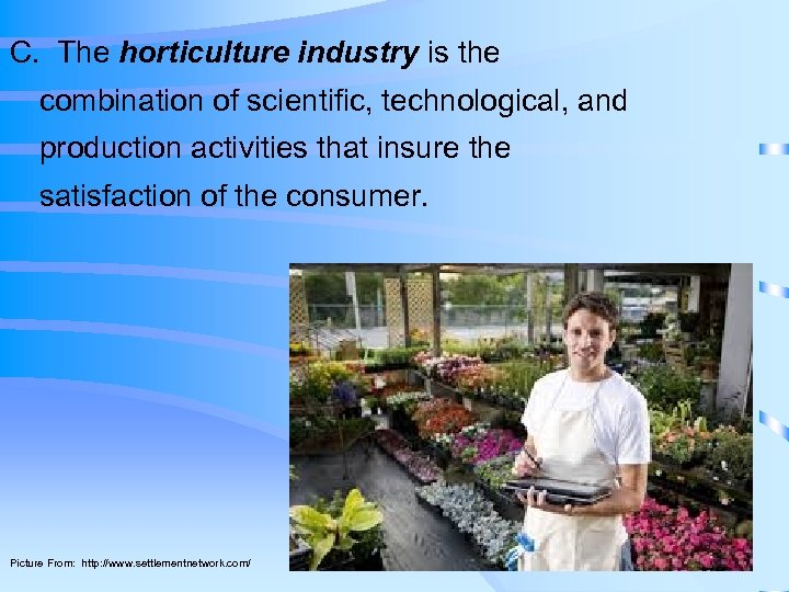 C. The horticulture industry is the combination of scientific, technological, and production activities that