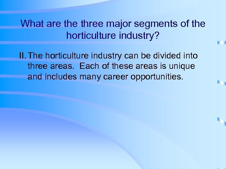 What are three major segments of the horticulture industry? II. The horticulture industry can
